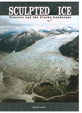 Sculpted by Ice: Glaciers and the Alaska Landscape - Michael Collier