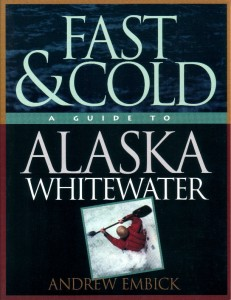 Fast & Cold - A Guide to Alaska Whitewater